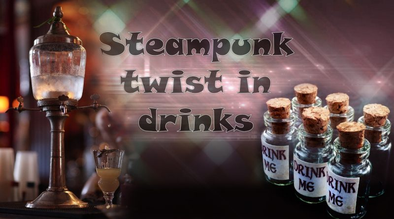 Steampunk twist in drinks